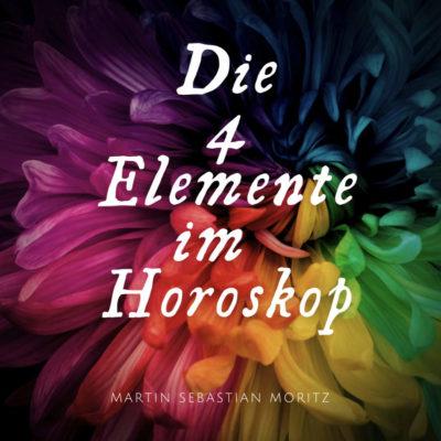 Die 4 Elemente im Horoskop Martin Sebastian Moritz Psychologische Astrologie Berlin Hamburg