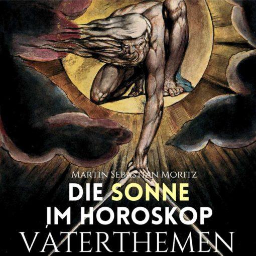 Die Sonne im Horoskop Vaterthemen Martin Sebastian Moritz Psychologische Astrologie Hamburg Berlin