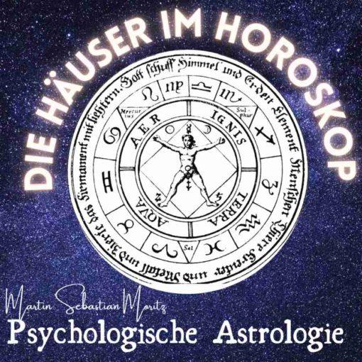 Häuser im Horoskop Psychologische Astrologie Martin Sebastian Moritz Berlin Hamburg