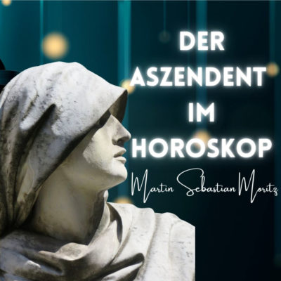 Der Aszendent im Horoskop Martin Sebastian Moritz Psychologische Astrologie Berlin Hamburg