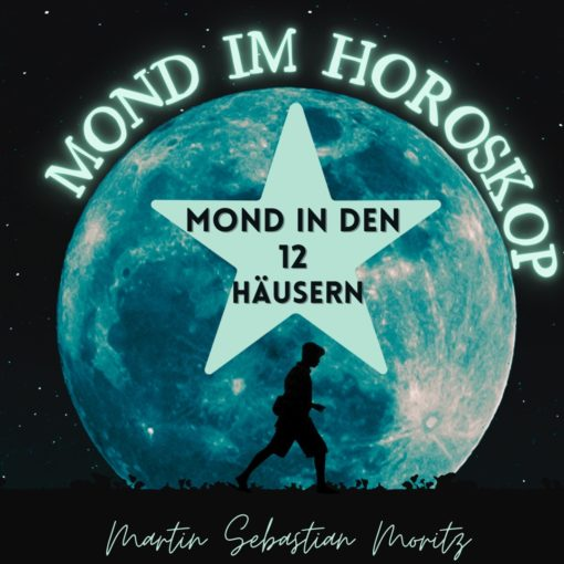 Mond im Horoskop in den 12 Häusern Martin Sebastian Moritz Psychologische Astrologie Berlin Hamburg