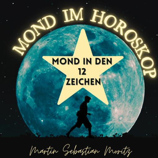Mond im Horoskop in den 12 Zeichen Martin Sebastian Moritz Psychologische Astrologie Berlin Hamburg