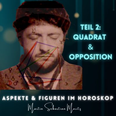 Aspekte und Figuren im Horoskop Quadrat und Opposition Martin Sebastian Moritz Psychologische Astrologie Berlin Hamburg