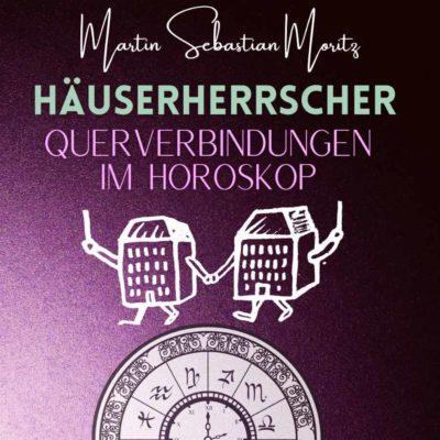 Häuserherrscher Psychologische Astrologie Martin Sebastian Moritz Berlin Hamburg